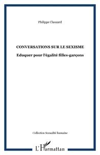 Philippe Clauzard - Conversations sur le sexisme - Eduquer pour l'égalité filles-garçons.