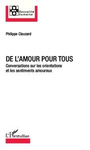 Philippe Clauzard - De l'amour pour tous - Conversations sur les orientations et les sentiments amoureux.