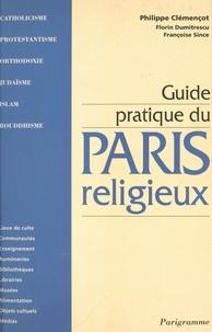 Philippe Clémençot et Florin Dumitrescu - Guide pratique du Paris religieux.