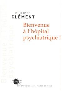Philippe Clément - Bienvenue à l'hôpital psychiatrique !.