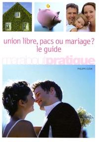 Philippe Cléon - Union libre, pacs ou mariage ? - Le guide.