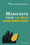 Philippe Clergeau - Manifeste pour la ville biodiversitaire - Changer pour un urbanisme inventif, écologique et adaptatif.