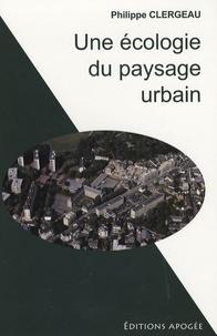 Philippe Clergeau - Une écologie du paysage urbain.
