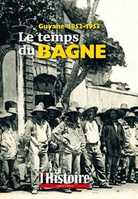 Philippe Clerget - Le temps du bagne - Guyane 1852-1953.