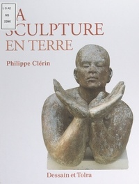 Philippe Clérin et  Collectif - La sculpture en terre.