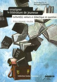 Philippe Clermont - Enseigner la littérature de jeunesse - Culture(s), valeurs et didactique en question (école primaire, collège). 1 DVD
