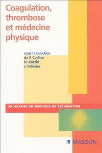 Philippe Codine et Nelly Kotzki - Coagulation, thrombose et médecine physique.