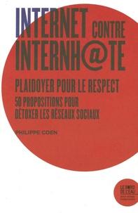 Philippe Coen - Internet contre Internhate - Plaidoyer pour le Respect. 50 propositions pour détoxer les réseaux sociaux.