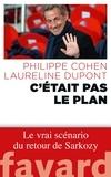 """Philippe Cohen et Laurence Dupont - """"C'était pas le plan"""" - Le vrai scénario du retour de Sarkozy."""