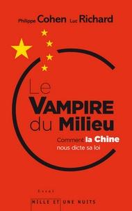 Philippe Cohen - Le Vampire du milieu - Comment la Chine nous dicte sa loi.