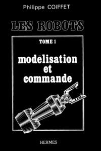 Philippe Coiffet - Les robots tome 1 : modélisation et commande.