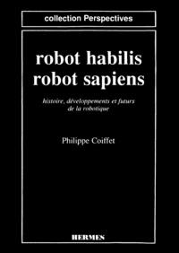 Philippe Coiffet - Robot habilis, robot sapiens - Histoire, développements et futurs de la robotique.