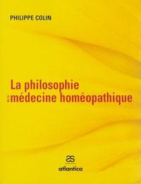 Philippe Colin - La philosophie de la médecine homéopathique.