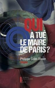 Philippe Colin-Olivier - Qui a tué le maire de Paris ?.