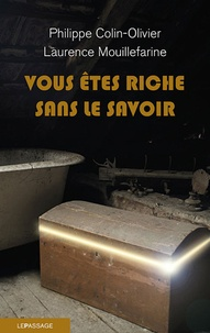 Philippe Colin-Olivier et Laurence Mouillefarine - Vous êtes riche sans le savoir.