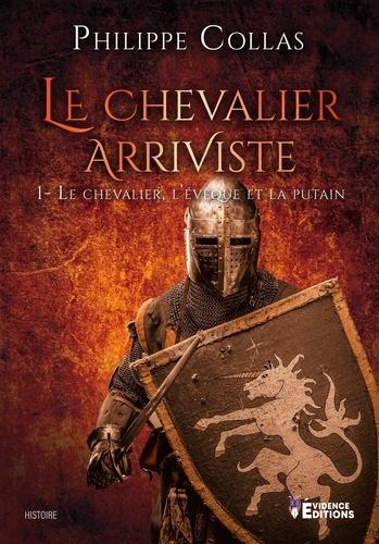 Le chevalier arriviste Tome 1 Le chevalier, l'évêque et la putain