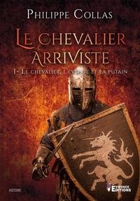 Philippe Collas - Le chevalier arriviste Tome 1 : Le chevalier, l'évêque et la putain.