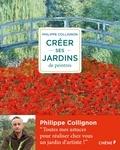 Philippe Collignon - Créer ses jardins de peintres.