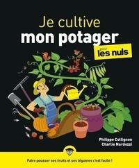 Philippe Collignon et Charlie Nardozzi - Je cultive mon potager pour les nuls.