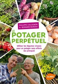 Philippe Collignon et Bernard Bureau - Le potager perpétuel - Utiliser les légumes vivaces pour un potager sans efforts (ou presque).