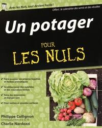 Philippe Collignon et Charlie Nardozzi - Un potager pour les nuls - Avec le calendrier des semis et des récoltes.