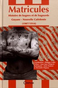 Philippe Collin - Matricules - Histoire de bagnes et de bagnards (1907-1914) Guyane, Nouvelle-Calédonie.