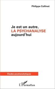 Philippe Collinet - Je est un autre, la psychanalyse aujourd'hui.