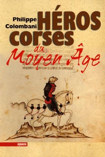 Philippe Colombani - Héros corses du Moyen Age.