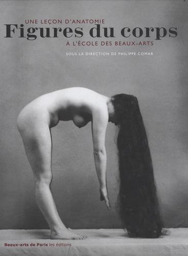 Philippe Comar et Andrea Carlino - Figures du corps - Une leçon d'anatomie à l'école des Beaux-Arts.