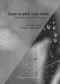Philippe Combessie - Corps en péril, corps miroir - Approches socio-anthropologiques.