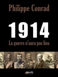 Philippe Conrad - 1914, la guerre n'aura pas lieu.
