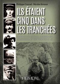 Philippe Conrad et Nicolas Sevaux - Ils étaient cinq dans les tranchées - De Gaulle, Hitler, Mussolini, Churchill et Patton en 14-18.