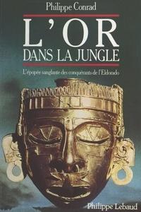 Philippe Conrad - L'or dans la jungle.