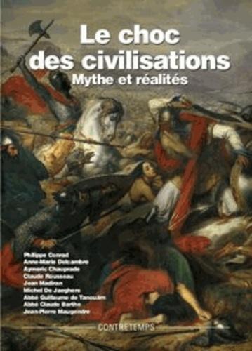 Philippe Conrad et Anne-Marie Delcambre - Le choc des civilisations, mythe et réalités - Actes de la XIIe Université d'été de Renaissance Catholique, Villepreux, juillet 2003.