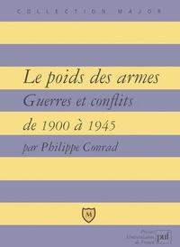 Philippe Conrad - Le poids des armes - Guerres et conflits de 1900 à 1945.