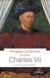 Philippe Contamine - Charles VII - Une vie, une politique.
