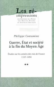 Philippe Contamine - Guerre, État et société à la fin du Moyen Âge. Tome2 - Études sur les armées des rois de France 1337-1494.