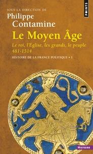Philippe Contamine - Histoire de la France politique - Tome 1, Le Moyen Age : le roi, l'Eglise, les grands, le peuple 481-1514.