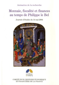 Philippe Contamine et Albert Rigaudière - Monnaie, fiscalité et finances au temps de Philippe Le Bel.