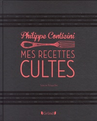 Philippe Conticini - Mes recettes cultes.