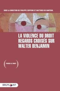 Philippe Coppens et Matthieu de Nanteuil - La violence du droit - Regards croisés sur Walter Benjamin.