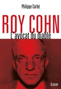 Philippe Corbé - Roy Cohn, l'avocat du diable - L'homme qui a tout appris à Donald Trump.