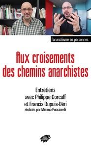 Philippe Corcuff et Francis Dupuis-Déri - Aux croisements des chemins anarchistes - Entretiens avec Philippe Corcuff et Francis Dupuis-Déri réalisés par Mimmo Pucciarelli.