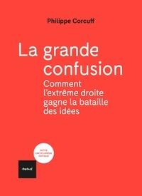 Philippe Corcuff - La grande confusion - Comment l'extrême-droite gagne la bataille des idées.