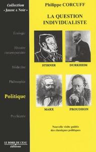 Philippe Corcuff - La question individualiste - Stirner, Marx, Durkheim, Proudhon.