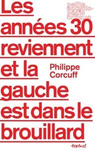Philippe Corcuff - Les années 30 reviennent et la gauche est dans le brouillard.