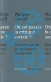 Philippe Corcuff - Où est passée la critique sociale ? - Penser le global au croisement des savoirs.