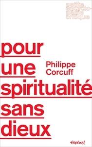 Philippe Corcuff - Pour une spiritualité sans dieux.