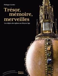 Philippe Cordez - Trésor, mémoire, merveilles - Les objets des églises au Moyen Age.