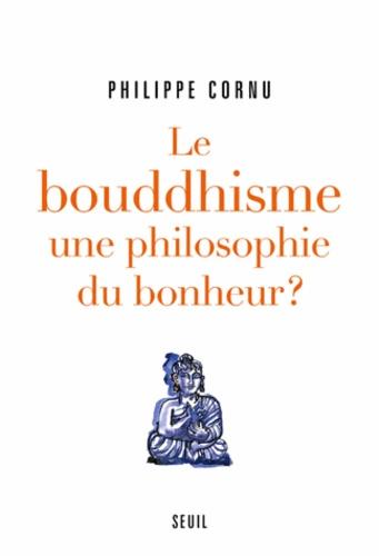 Philippe Cornu - Le bouddhisme, une philosophie du bonheur ? - 12 questions pour comprendre la voie du Bouddha.